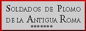 SOLDADOS DE PLOMO DE LA ANTIGUA ROMA 1:32 (Planeta DeAgostini)